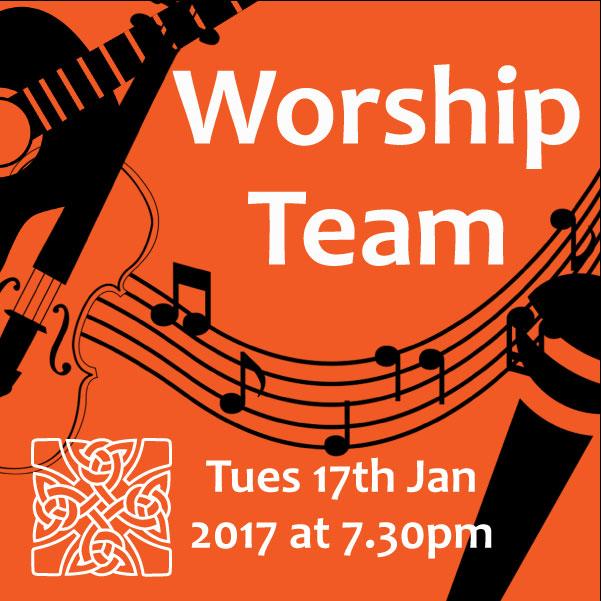 Worship Team Meeting Tue 17th Jan